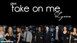 Glee - Take me on Lyrics (Revisited Version)