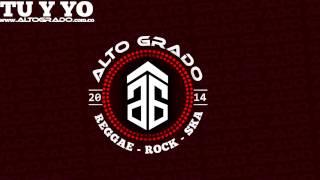 ALTO GRADO - TU Y YO