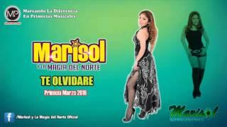 MARISOL Y LA MAGIA DEL NORTE - TE OLVIDARE [ MARZO 2016 ] ᴴᴰ
