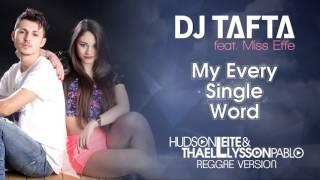 Dj Tafta ft. Miss Effe - My Every Single Word (Hudson Leite & Thaellysson Pablo Reggae Version)