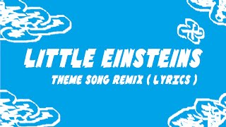 Little Einsteins Theme Song Remix ( LYRICS )