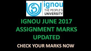 IGNOU JUNE 2017 ASSIGNMENT MARKS UPDATED [CHECK YOURS MARKS]
