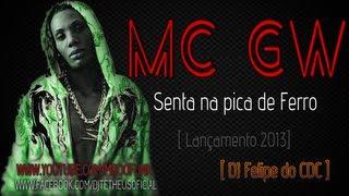 Mc GW - Senta Na Pica De Ferro [Lançamento 2013]