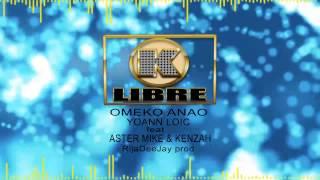 Omeko anao by Yoann Loic & Aster Mike & Kenzah prod by RijaDeeJay