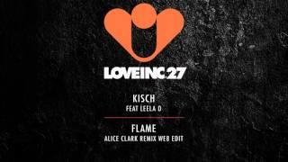 Kisch feat Leela D - Flame (Alice Clark Remix Web Edit) [Love Inc]