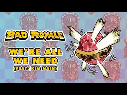Bad Royale - We're All We Need (feat. Kim Nain)