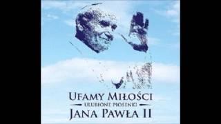 Barka - Ufamy miłości - Ulubione piosenki Jana Pawła II