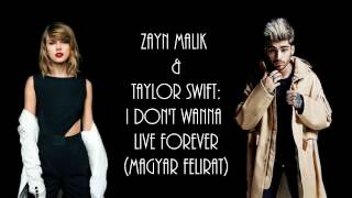 Zayn & Taylor Swift - I Don't Wanna Live Forever magyar felirattal