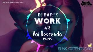 Dj Darix - Work vs Vai Descendo Funk