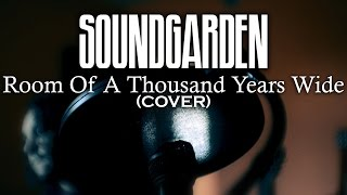 Soundgarden - Room Of A Thousand Years Wide (Cover)