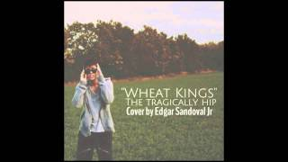 """Wheat Kings"" - The Tragically Hip (Cover by Edgar)"
