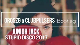 Junior Jack - StupiDisco 2017 (OroszG.& ClubPulsers Bootleg Mix)