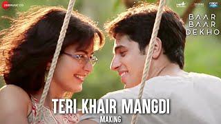 Teri Khair Mangdi - Making | Baar Baar Dekho | Sidharth Malhotra & Katrina Kaif | Bilal Saeed