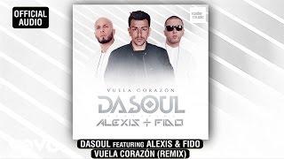 Dasoul - Vuela Corazón (Audio/Remix) ft. Alexis & Fido