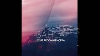 BAHLA - Tout Recommencera