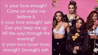 Little Mix ~ Is Your Love Enough ? ~ Lyrics