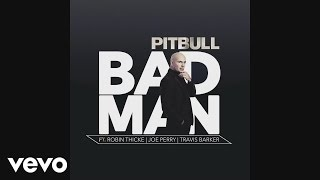 Pitbull - Bad Man (Audio) ft. Robin Thicke, Joe Perry, Travis Barker