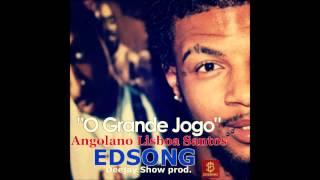 Angolano Lisboa Santos- O Grande jogo Ft. EDSONG ( Deejay Show prod)