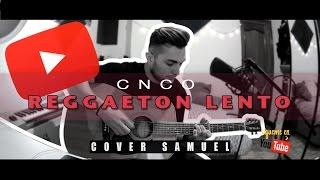 CNCO-Reggaeton lento (Cover Samuel)