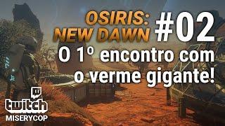Osiris: New Dawn - O 1º encontro com o verme gigante!