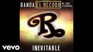 Banda El Recodo De Cruz Lizárraga - Inevitable (Audio)