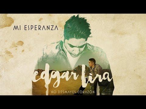 Mi Esperanza de Edgar Lira Letra y Video