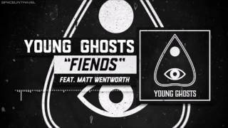 Young Ghosts - Fiends (feat. Matt Wentworth from Our Last Night)