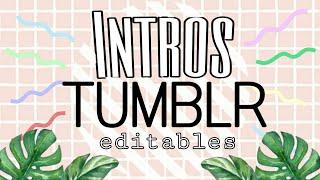 Intros TUMBLR editables- compilation(No text)