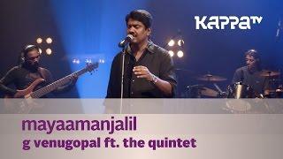 Mayaamanjalil - G Venugopal feat. The Quintet - Music Mojo - Kappa TV