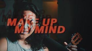 Make Up My Mind | Original by Rizza Cabrera | A.A.H. 28