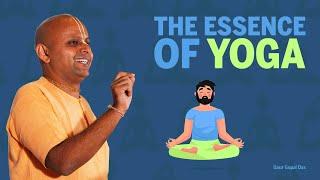 The Essence of Yoga by Gaur Gopal das