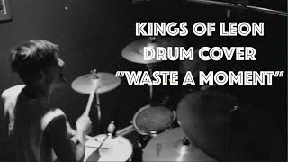 KINGS OF LEON - Waste A Moment - (DRUM COVER)