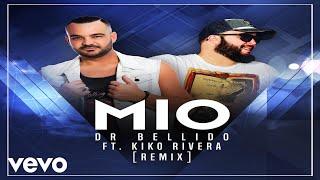 Dr. Bellido - Mío [Remix] ft. Kiko Rivera