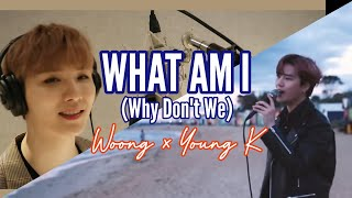 What Am I (Why Don't We Cover) - Woong x Young K