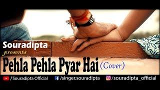 Pehla Pehla Pyar Hai | Cover | Souradipta | SM Studio | HD Music Video