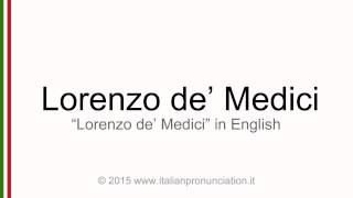 Correct Italian pronunciation of Lorenzo de Medici