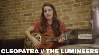 Cleopatra by The Lumineers // Cover by Sarah Carmosino