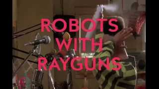 Robots With Rayguns - One More Time