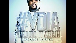 #YDIA  Zacardi Cortez - You Did It Again