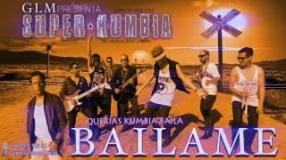 Bailame  GLM  Super Kumbia