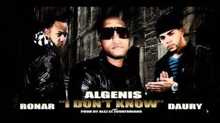 """I DON""""T KNOW RONAR Y DAURY FT ALGENIS DRUG LORD"""