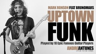 Uptown Funk - Played by 10 Epic Famous Guitar Players | Mark Ronson ft Bruno Mars | Andre Antunes