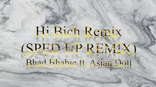 Hi Bich (Remixed Remix) (SPED UP) - Bhad Bhabie ft. Asian Doll