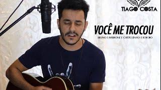 Bruno & Marrone, Chitãozinho & Xororó - Você Me Trocou ( cover ) Tiag