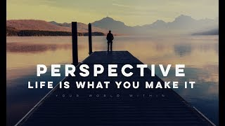 Perspective - Life Is What You Make It (Motivational Video)