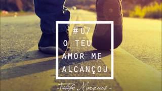Filipe Marques - 07 O Teu Amor Me Alcançou  [Libertos Pelo Teu Amor]