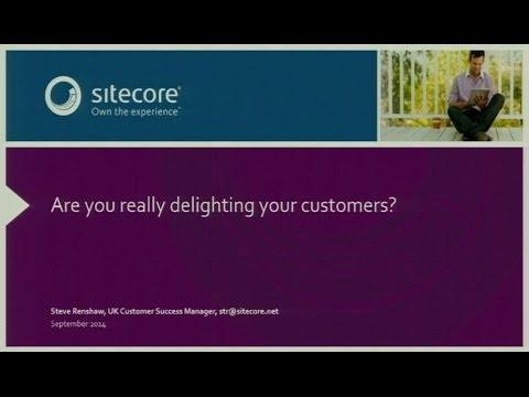 Sitecore Business User Group, September 2014 - Are you really delighting your customers?