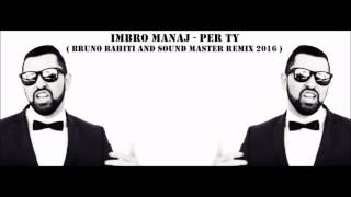 Ibro Manaj - Per Ty ( BRUNO BAHiTi AND SOUND MASTER REMiX 2016 )