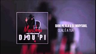 DJOU PI, B. A & DJ BODYSOUL - Qual é a Tua - Audio [2016]
