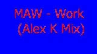 MAW - Work (Alex K Mix)